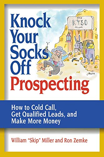 Knock Your Socks Off Prospecting: How to Cold Call, Get Qualified Leads, and Make More Money (Knock Your Socks Off Service!) (Knock Your Socks Off Series)