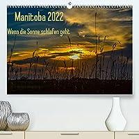 Manitoba 2022 Wenn die Sonne schlafen geht (Premium, hochwertiger DIN A2 Wandkalender 2022, Kunstdruck in Hochglanz): 12 traumhafte Aufnahmen von stimmungsvollem Abendlicht und spektakulaeren Lichteffekte, wie Lichtsaeule und Nebensonnen. (Monatskalender, 14 Seiten )