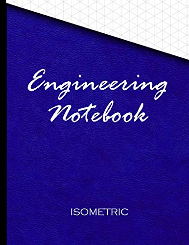 Engineering Notebook - Isometric: Orthagraphic Paper For 3D Design work And Architectural Drawing. The Perfect 3D Graph Paper Sketchbook
