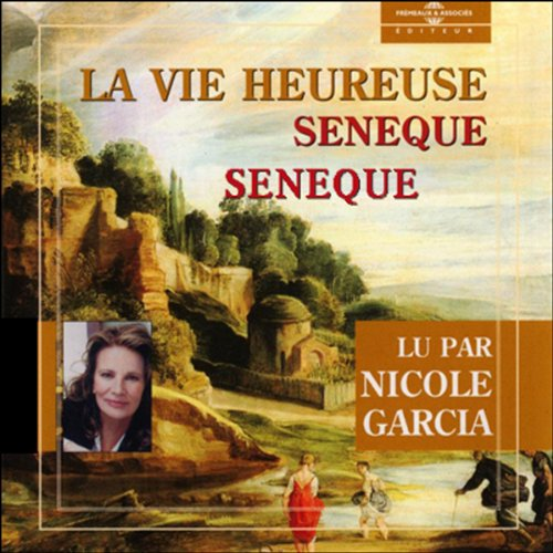 La vie heureuse                   By:                                                                                                                                 Sénèque                               Narrated by:                                                                                                                                 Nicole Garcia                      Length: 1 hr and 24 mins     Not rated yet     Overall 0.0