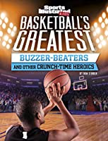 Basketball's Greatest Buzzer-Beaters and Other Crunch-Time Heroics (Sports Illustrated Kids Crunch Time)