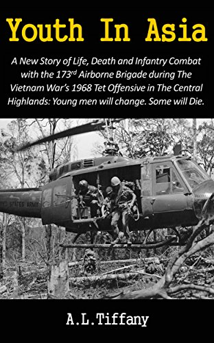 Youth In Asia: A New Story of Life, Death and Infantry Combat with the 173rd Airborne Brigade during the Vietnam War's 1968 Tet Offensive in the Central ... will change. Some will die (English Edition)