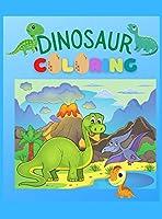 Dinosaur Coloring Book: Simple, Cute and Fun Dinosaur Coloring Book for Boys, Girls, Toddlers, Preschoolers