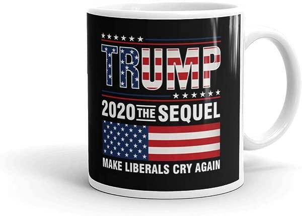 Trump 2020 The Sequel Make Liberals Cry Again Coffee Tea Ceramic Mug Office Work Cup Gift 11 Oz