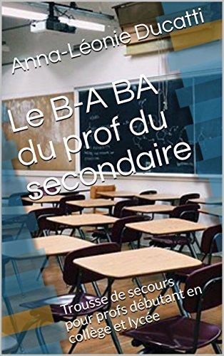 Le B-A BA du prof du secondaire: Trousse de secours...