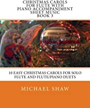 Christmas Carols For Flute With Piano Accompaniment Sheet Music Book 3: 10 Easy Christmas Carols For Solo Flute And Flute/Piano Duets (Volume 3)