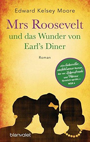 Mrs Roosevelt und das Wunder von Earl's Diner: Roman