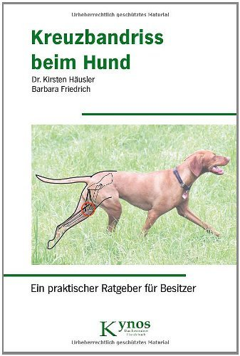 Kreuzbandriss beim Hund: Ein praktischer Ratgeber (Das besondere Hundebuch)