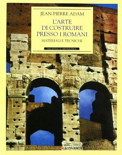 L'arte di costruire presso i romani. Materiali e tecniche. Ediz. illustrata