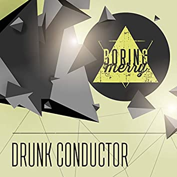 Drunk Conductor