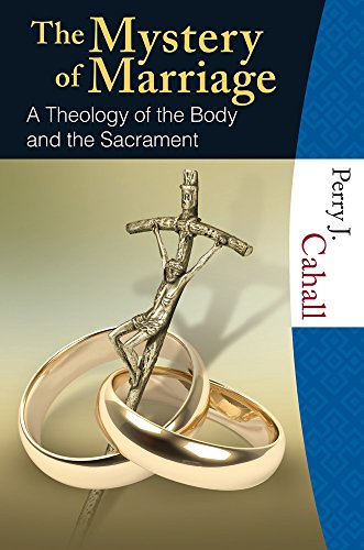 The Mystery of Marriage: A Theology of the Body and the Sacrament