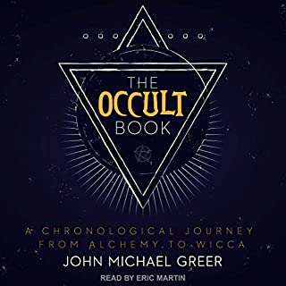 The Occult Book     A Chronological Journey from Alchemy to Wicca              By:                                                                                                                                 John Michael Greer                               Narrated by:                                                                                                                                 Eric Martin                      Length: 4 hrs and 8 mins     7 ratings     Overall 4.4