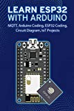 LEARN ESP32 WITH ARDUINO: Arduino Coding, ESP32 Coding, Circuit Diagram, IoT Projects, MQTT (English Edition)