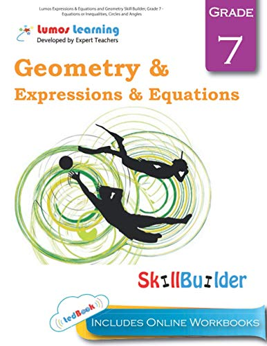 Lumos Expressions & Equations and Geometry Skill Builder, Grade 7 - Equations or Inequalities, Circles and Angles: Plus Online Activities, Videos and Apps (Lumos Math Skill Builder)