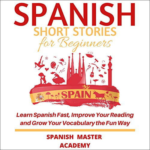 Spanish Short Stories for Beginners Audiobook By Spanish Master Academy cover art