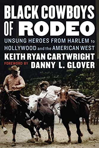 Compare Textbook Prices for Black Cowboys of Rodeo: Unsung Heroes from Harlem to Hollywood and the American West  ISBN 9781496226105 by Cartwright, Keith Ryan,Glover, Danny L.