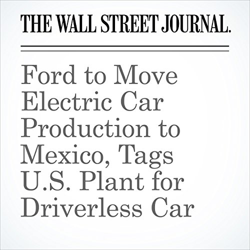 Ford to Move Electric Car Production to Mexico, Tags U.S. Plant for Driverless Car copertina