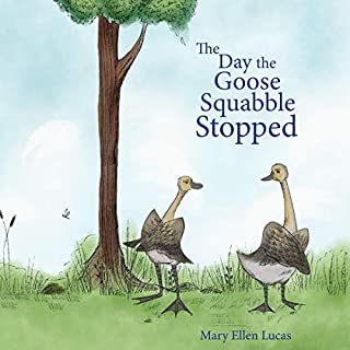 The Day the Goose Squabble Stopped                   By:                                                                                                                                 Mary Ellen Lucas                               Narrated by:                                                                                                                                 Mary Ellen Lucas                      Length: 21 mins     Not rated yet     Overall 0.0