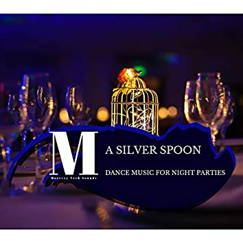 A Silver Spoon - Dance Music For Night Parties