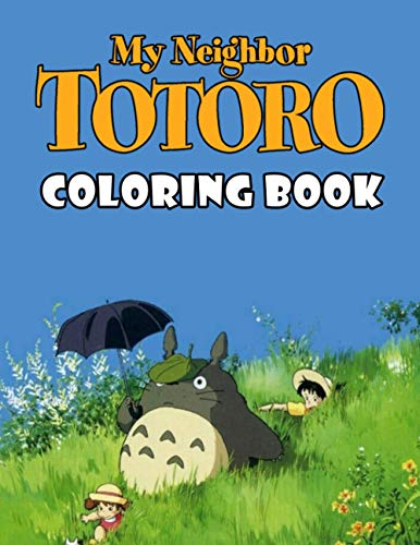 My Neighbor Totoro Coloring Book: Super Coloring Book for Kids and Fans – 50+ GIANT Great Pages with Premium Quality Images