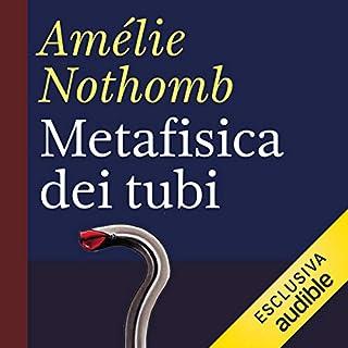 Metafisica dei tubi                   Di:                                                                                                                                 Amélie Nothomb                               Letto da:                                                                                                                                 Lella Costa                      Durata:  2 ore e 53 min     82 recensioni     Totali 4,4