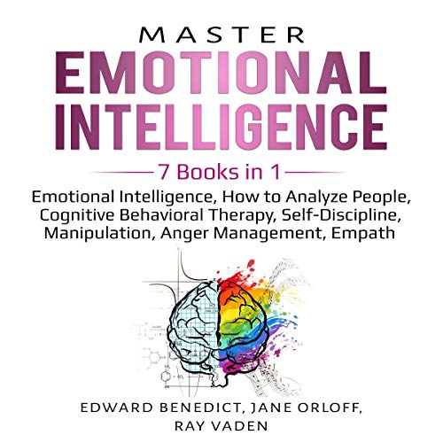 Master Emotional Intelligence: 7 Books in 1     Emotional Intelligence, How to Analyze People, Cognitive Behavioral Therapy, Self-Discipline, Manipulation, Anger Management, Empath              By:                                                                                                                                 Edward Benedict,                                                                                        Jane Orloff,                                                                                        Ray Vaden                               Narrated by:                                                                                                                                 Betty Johnston,                                                                                        Kip Ferguson,                                                                                        Sam Slydell,                   and others                 Length: 11 hrs and 3 mins     Not rated yet     Overall 0.0