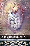Magiciens et Illuminés: Les Templiers, Nicolas Flamel, Saint Germain,...