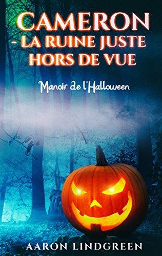 Cameron - La Ruine Juste Hors de Vue: Manoir de l'Halloween (French Edition)