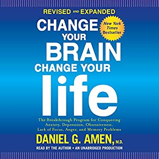 Change Your Brain, Change Your Life (Revised and Expanded)     The Breakthrough Program for Conquering Anxiety, Depression, Obsessiveness, Lack of Focus, Anger, and Memory Problems              By:                                                                                                                                 Daniel G. Amen M.D.                               Narrated by:                                                                                                                                 Daniel G. Amen M.D.                      Length: 16 hrs and 51 mins     479 ratings     Overall 4.4