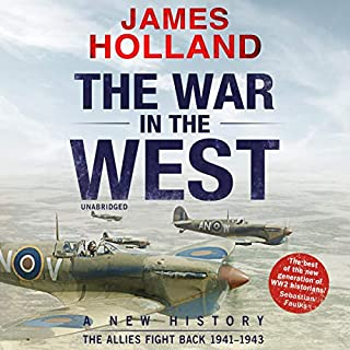 The War in the West: Volume 1     A New History: Germany Ascendant 1939-1941              By:                                                                                                                                 James Holland                               Narrated by:                                                                                                                                 Leighton Pugh                      Length: 26 hrs and 42 mins     40 ratings     Overall 4.7