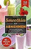 Smoothies zum Abnehmen: 150 Smoothie Rezepte zum schnellen Abnehmen, Entgiften & Entschlacken. 14 Tage Smoothie Diät - bis 2kg pro Woche abnehmen (German Edition)