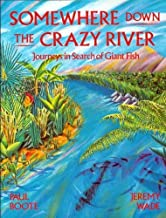Somewhere down the crazy river: journeys in search of giant fish - the story of the rediscovery of the Indian Mahseer and the Goliath Tigerfish of the Congo