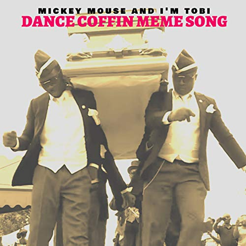 Dance Coffin Meme Song (Mickey Mouse I'm Tobi 2K20 Extended Edit)