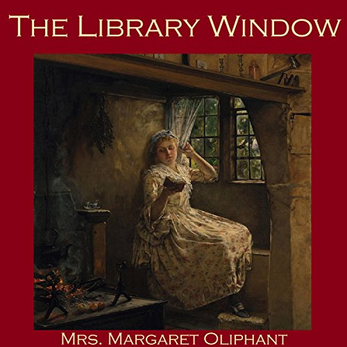 The Library Window                   By:                                                                                                                                 Mrs. Margaret Oliphant                               Narrated by:                                                                                                                                 Cathy Dobson                      Length: 1 hr and 56 mins     Not rated yet     Overall 0.0