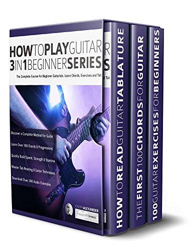 How to Play Guitar 3 in 1 Beginner Series: The Complete Course for Beginner Guitarists. Learn Chords, Exercises and Tab (Essential Guitar Methods Book 4)