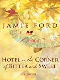 Hotel on the Corner of Bitter and Sweet (Thorndike Press Large Print Core)