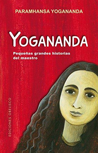 Yogananda: pequeñas grandes historias: Pequenas Grandes Historias del Maestro (ESPIRITUALIDAD Y VIDA INTERIOR)