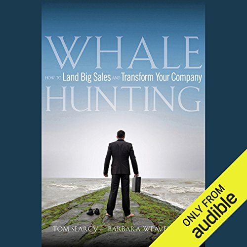 Whale Hunting: How to Land Big Sales and Transform Your Company                   By:                                                                                                                                 Barbara Weaver Smith,                                                                                        Tom Searcy                               Narrated by:                                                                                                                                 Vanessa Hart                      Length: 6 hrs and 39 mins     47 ratings     Overall 4.0