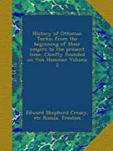 History of Ottoman Turks; from the beginning of their empire to the present time. Chiefly founded on Von Hammer Volume 2