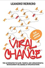 Viral Change: The Alternative to Slow, Painful and Unsuccessful Management of Change in Organisations Paperback