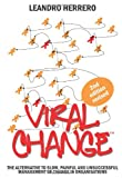 Viral Change: The Alternative to Slow, Painful and Unsucessful Management of Change in Organisations