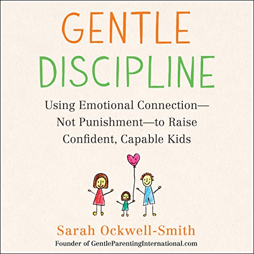 Gentle Discipline     Using Emotional Connection - Not Punishment - to Raise Confident, Capable Kids              By:                                                                                                                                 Sarah Ockwell-Smith                               Narrated by:                                                                                                                                 Mary Sarah                      Length: 7 hrs and 10 mins     30 ratings     Overall 4.7
