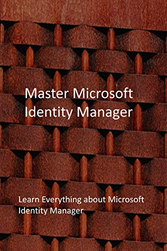 Master Microsoft Identity Manager: Learn Everything about Microsoft Identity Manager (English Edition)