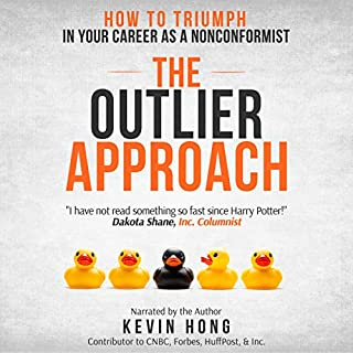 The Outlier Approach: How to Triumph in Your Career as a Nonconformist                   Written by:                                                                                                                                 Kevin Hong                               Narrated by:                                                                                                                                 Kevin Hong                      Length: 6 hrs and 26 mins     Not rated yet     Overall 0.0