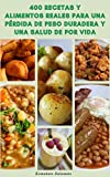 400 Recetas Y Alimentos Reales Para Una Pérdida De Peso Duradera Y Una Salud De Por Vida : La Dieta Definitiva - Recetas Para El Desayuno, Ensaladas, Sopas, Vegetariano, Panes, Bebidas, Carne De Res