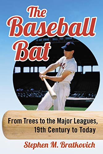 The Baseball Bat: From Trees to the Major Leagues, 19th Century to Today (English Edition)