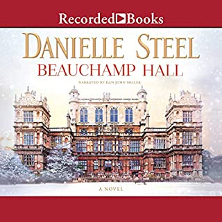 Beauchamp Hall                   By:                                                                                                                                 Danielle Steel                               Narrated by:                                                                                                                                 Dan John Miller                      Length: 7 hrs and 23 mins     27 ratings     Overall 4.3
