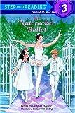 Nutcracker Ballet (Step Into Reading: A Step 2 Book)