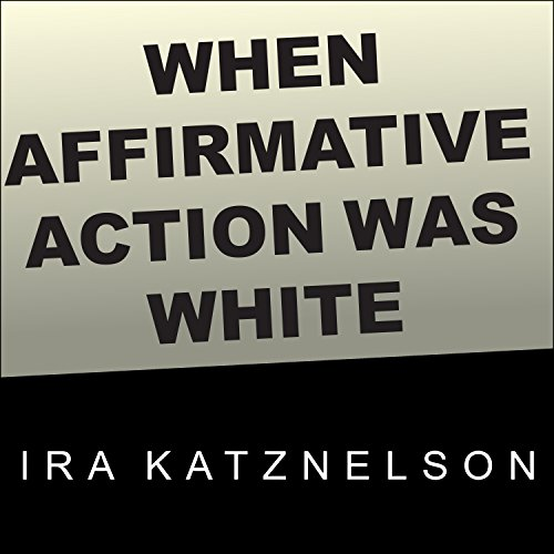 When Affirmative Action Was White audiobook cover art