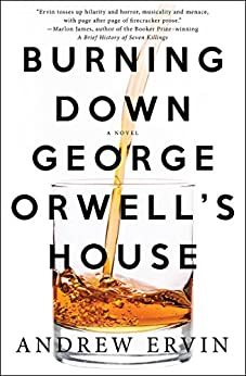 Burning Down George Orwell's House: A Novel by [Andrew Ervin]